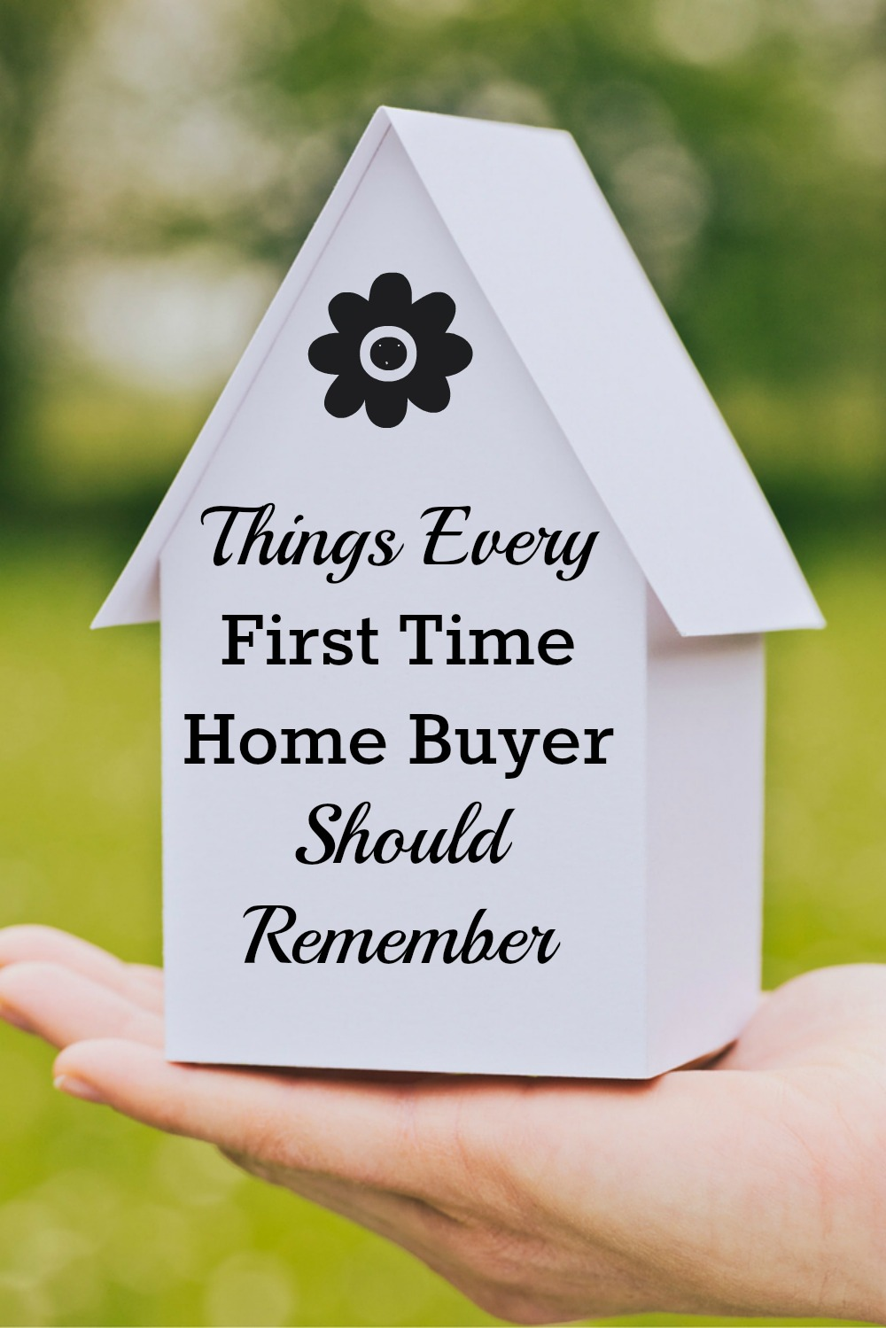 Things Every First Time Home Buyer Should Remember