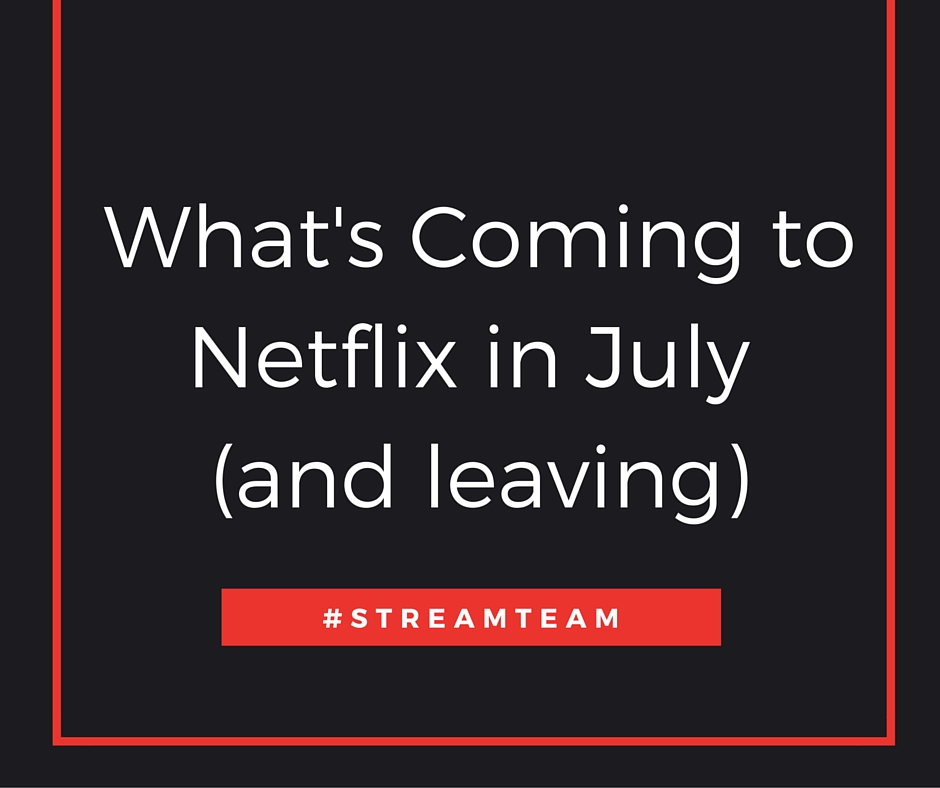 What's New on Netflix in July (and leaving)