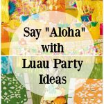 """Say """"Aloha"""" with Luau Party Ideas for Summer"""