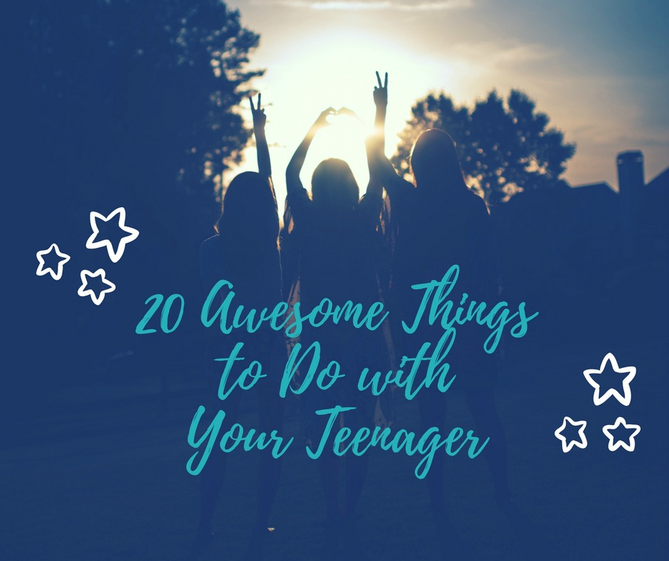 20 Awesome Things to Do with Your Teenager