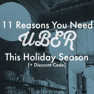 11 Reasons You Need UBER This Holiday Season + Discount Code