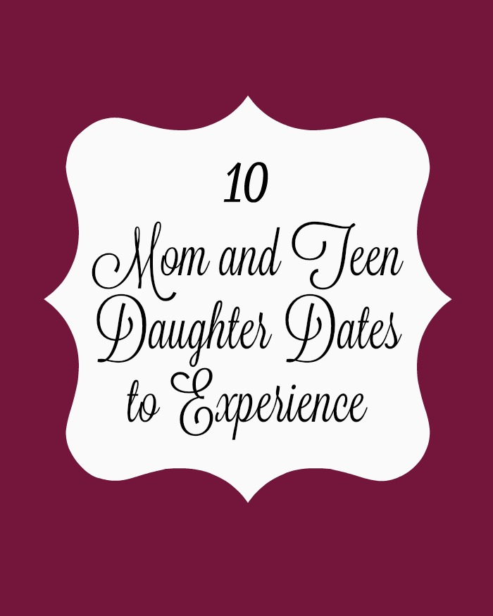 10 Mom and Teen Daughter Dates to Experience