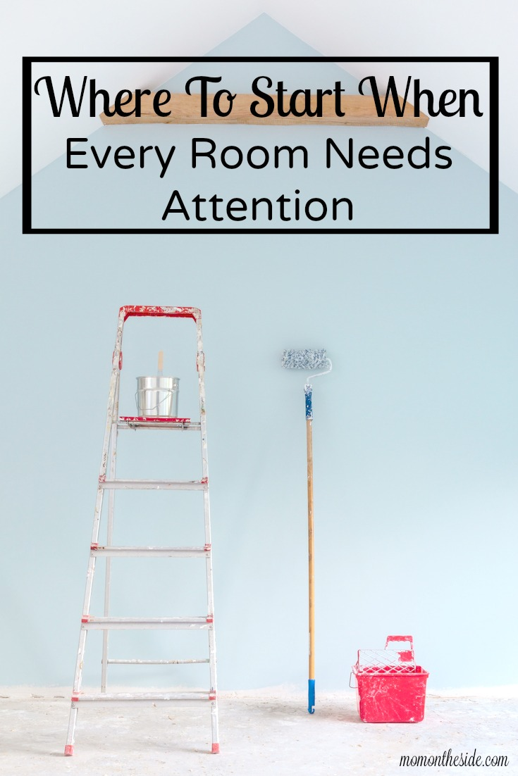 Where To Start When Every Room Needs Attention