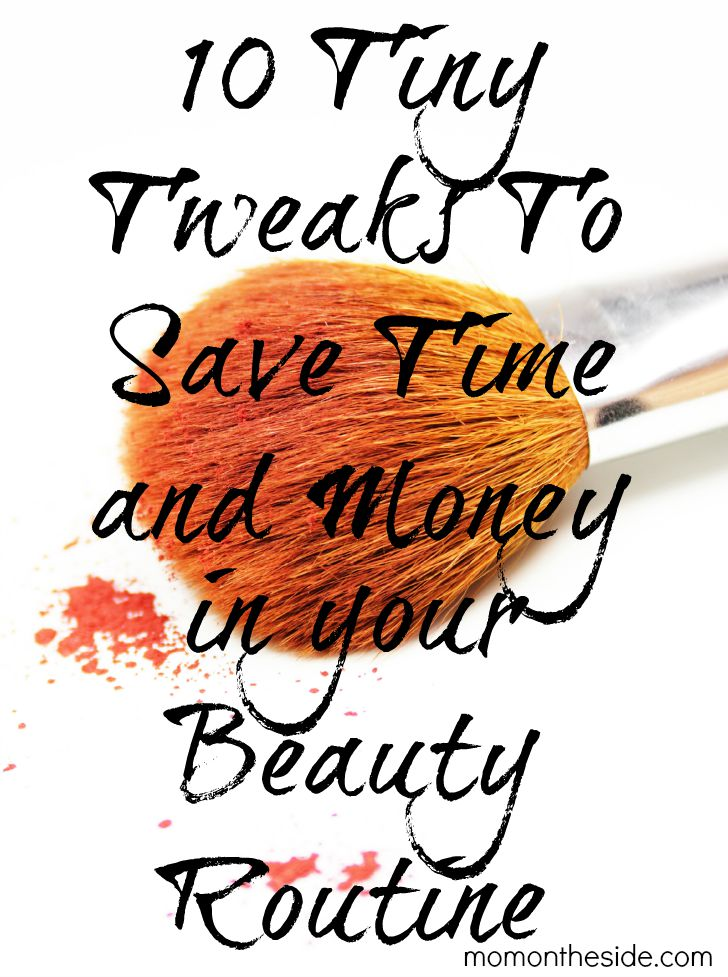 10 Tiny Tweaks To Save Time and Money in Your Beauty Routine