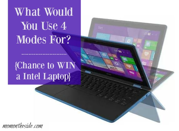 What Would You Use 4 Modes For: Chance to WIN a Intel Laptop