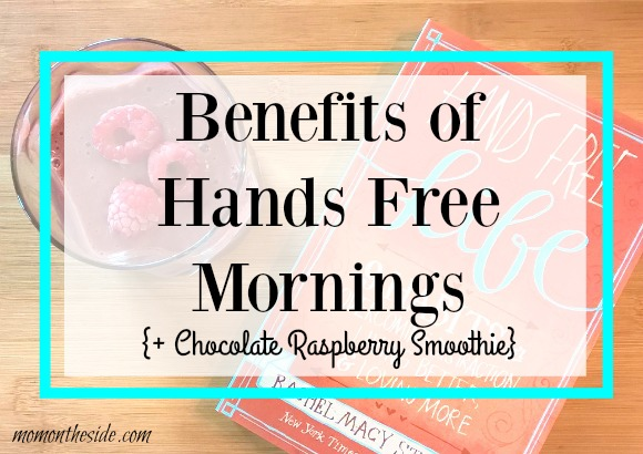 Benefits of Hands Free Mornings + Chocolate Raspberry Smoothie