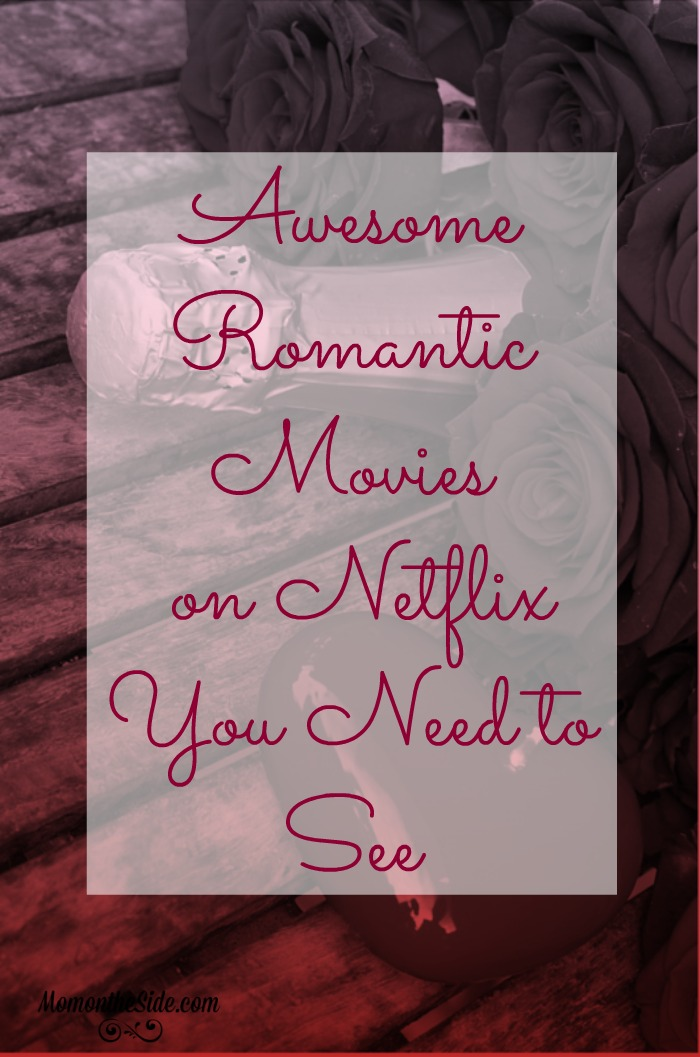 Awesome Romantic Movies on Netflix You Need to See