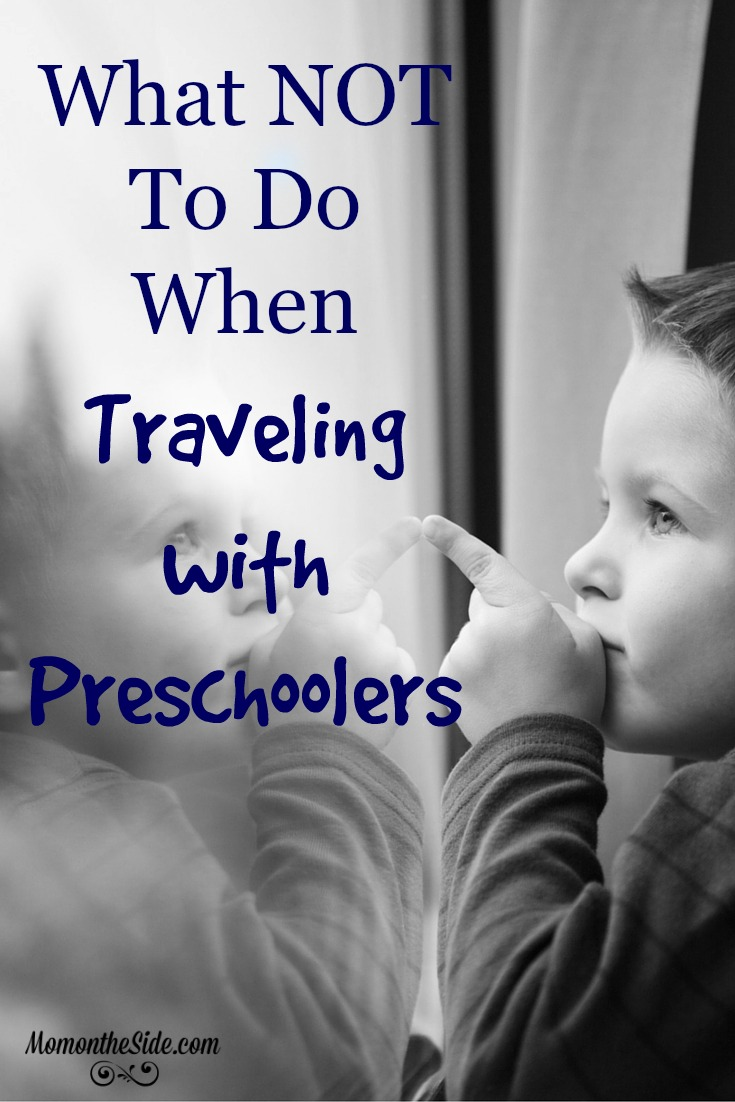 what not to do when traveling with preschoolers