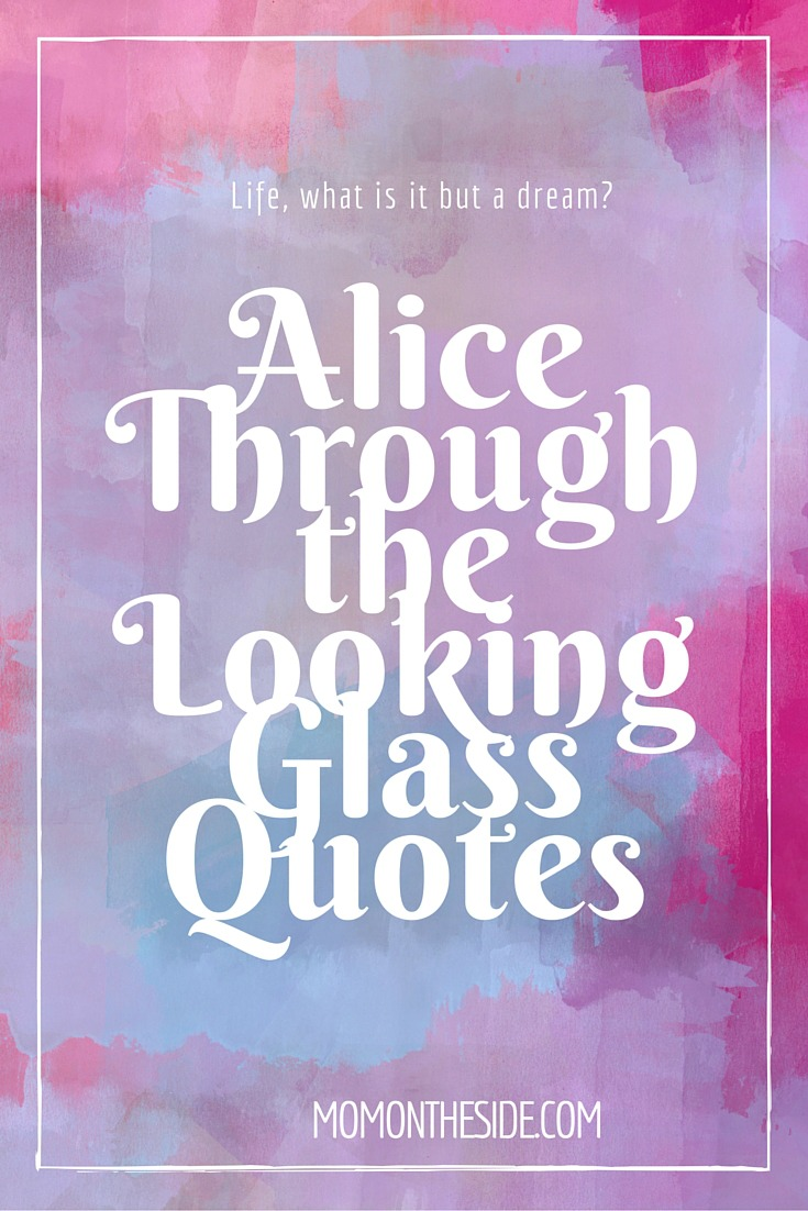 Through The Looking Glass Quotes Extraordinary Alice Through The Looking Glass Quotes  Mom On The Side