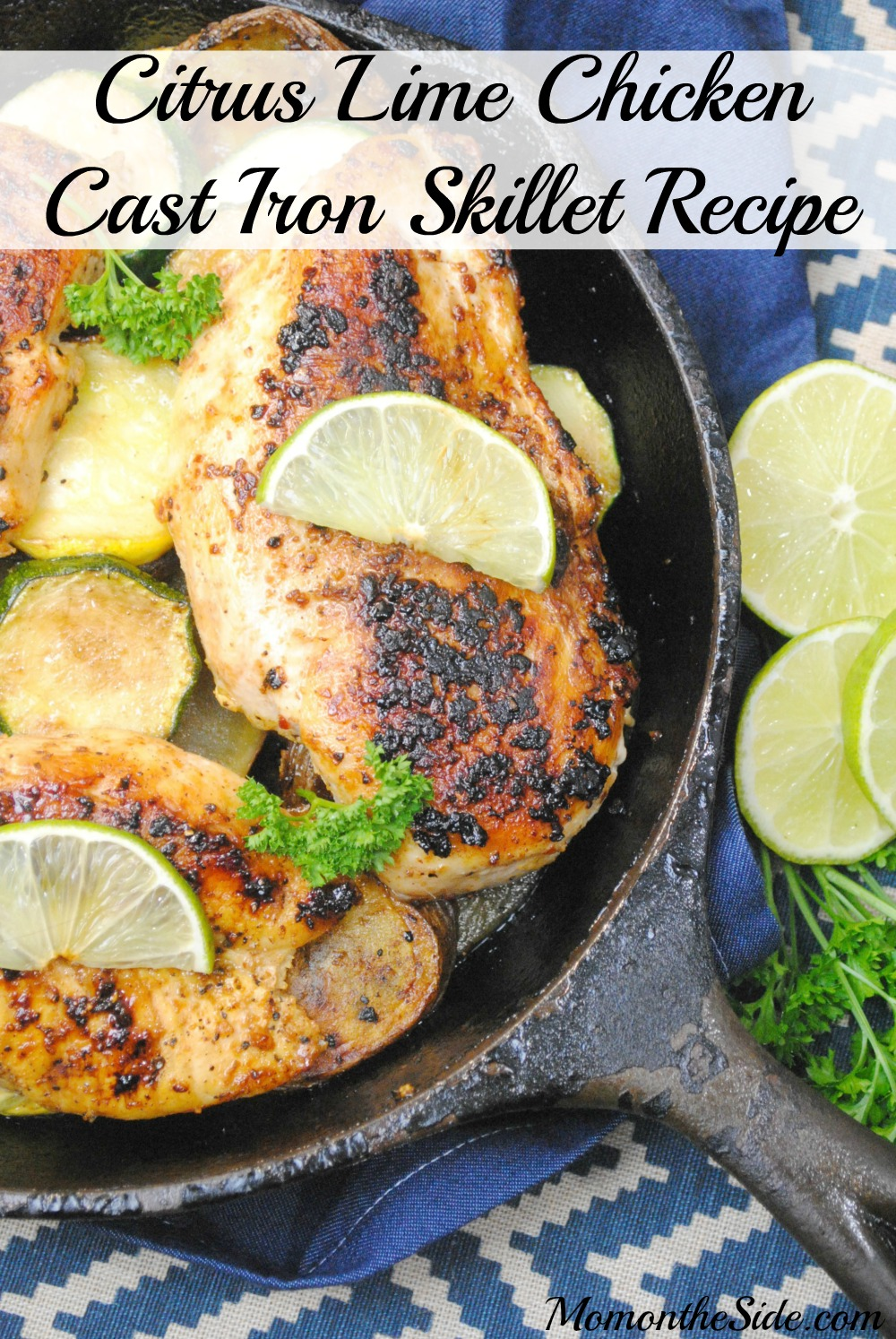 Citrus Lime Chicken Cast Iron Skillet Recipe Mom On The Side