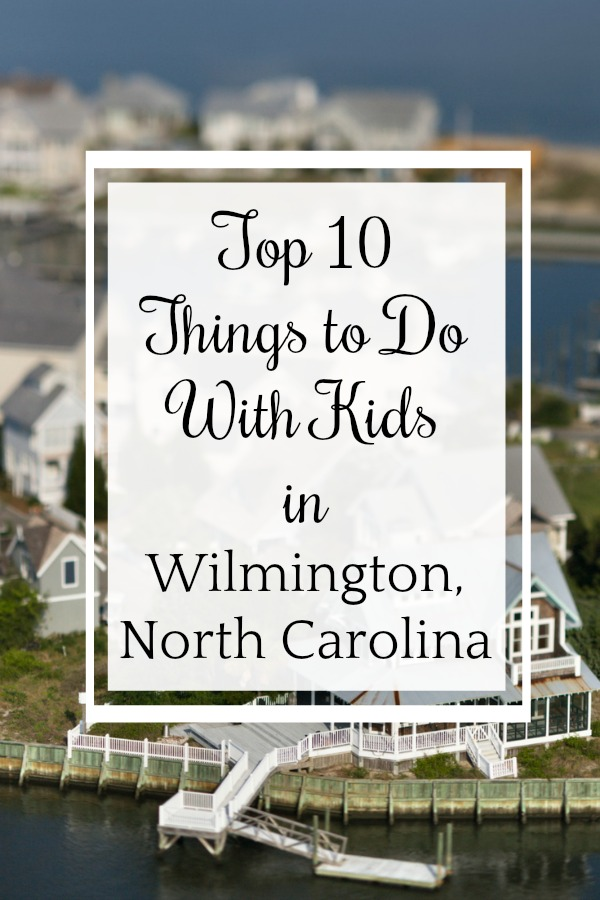 Family Travel: Top 10 Things to Do With Kids in Wilmington, North Carolina