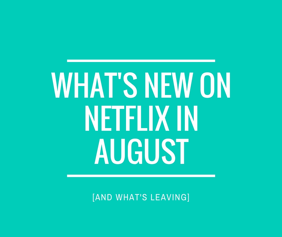 What's New on Netflix in August (and leaving)
