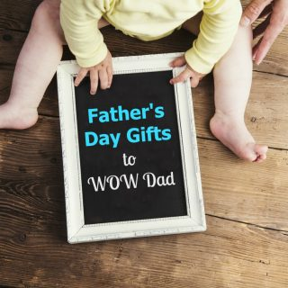 Father's Day Gifts to WOW Dad