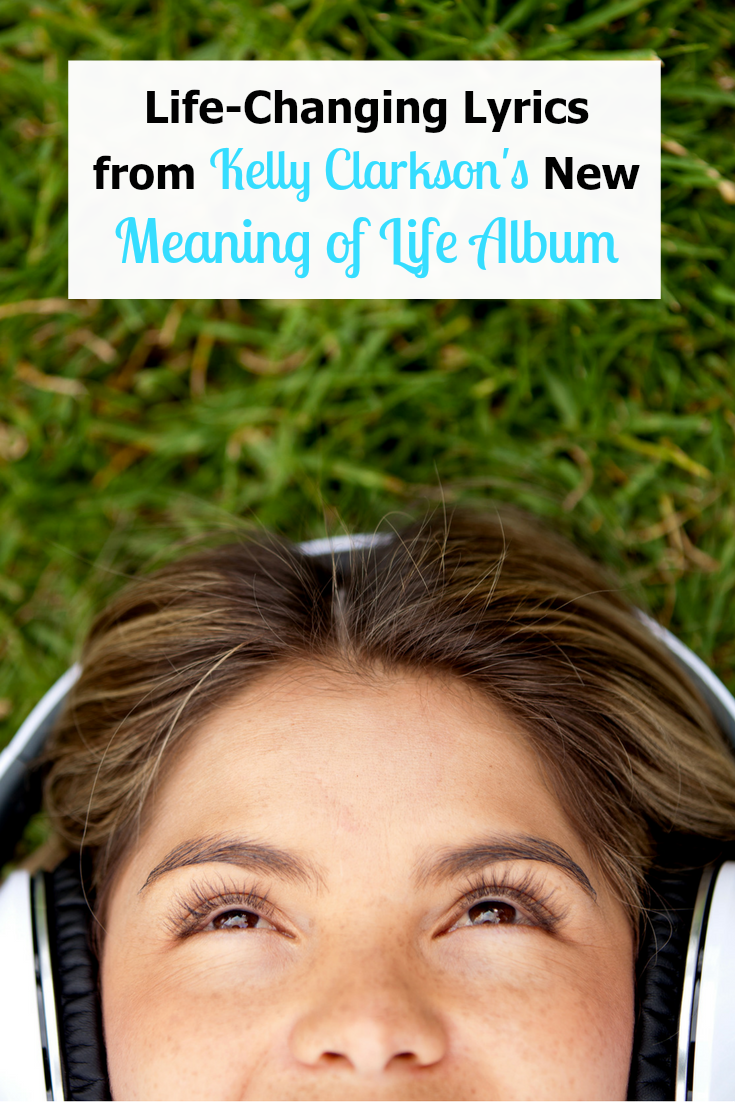 My Life-Changing Lyrics from Kelly Clarkson's New Meaning of Life Album that is now available.