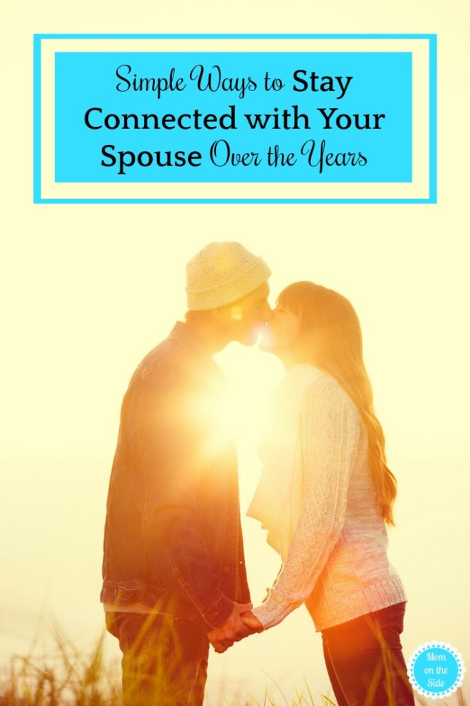Love and Marriage: Simple Ways to Stay Connected with Your Spouse Over the Years