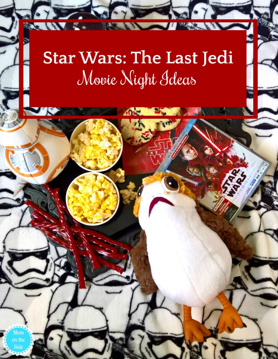 Fun and Easy Star Wars: The Last Jedi Family Movie Night Ideas